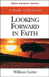 Looking Forward In Faith: A Study Of Hebrews (Student Book)