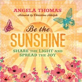 Be the Sunshine: Share the Light and Spread the Joy