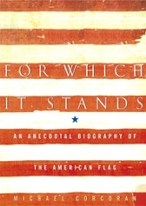 For Which It Stands: An Anecdotal Biography of the American Flag - eBook