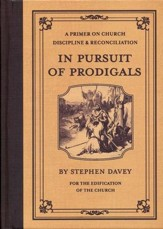 In Pursuit of Prodigals: A Primer on Church Discipline and Reconciliation
