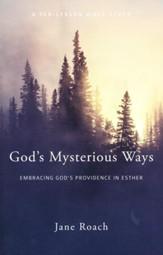 God's Mysterious Ways: Embracing God's Providence in Esther, A Ten-Lesson Bible Study
