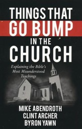 Things That Go Bump in the Church: Explaining the Bible's Most Misunderstood Teachings