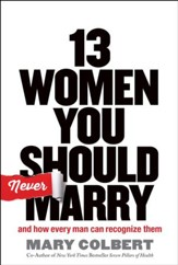 13 Women You Should Never Marry: And How Every Man Can Recognize Them