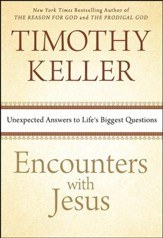 Encounters with Jesus: Unexpected Answers to Life's Biggest Questions