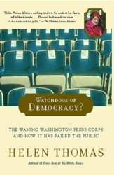 Watchdogs of Democracy?: The Waning Washington Press Corps and How It Has Failed the Public - eBook