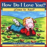 ¿Cómo te Amo? - Libro Bilingüe  (How Do I Love You? - Bilingual Book)