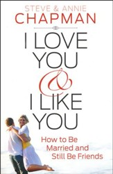 I Love You & I Like You: How to Be Married and Still Be Friends - Slightly Imperfect