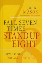 Fall Seven Times Stand Up Eight: How To Succeed No Matter What