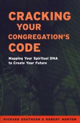 Cracking Your Congregation's Code: Mapping Your   Spiritual DNA to Create Your Future