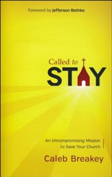 Called to Stay: An Uncompromising Mission to Save Your Church