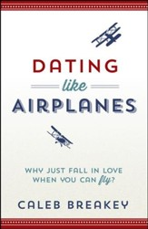 Dating Like Airplanes: Why Just Fall in Love When You  Can Fly?