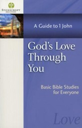 God's Love Through You: A Guide to I John (John)