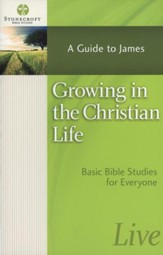 Growing in the Christian Life: A Guide to James