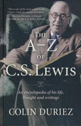 The A-Z of C.S. Lewis: The Definitive Guide to His Life, Thought, and Writings