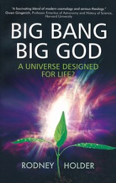Big Bang Big God: A Universe Designed for Life?