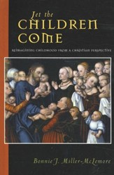 Let the Children Come: Reimaging Childhood from a Christian Perspective