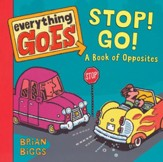Everything Goes: Stop! Go! A Book of Opposites