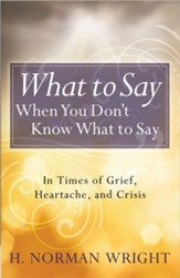 What to Say When You Don't Know What to Say: In Times of Grief, Heartache, and Crisis