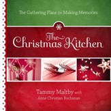 The Christmas Kitchen: The Gathering Place for Making Memories - eBook