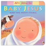 All Join in Baby Jesus and the Noisy Stable Boardbook