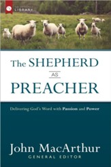 The Shepherd As Preacher: Delivering God's Word with Passion and Power