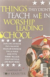 Things They Didn't Teach Me In Worship Leading School (New and Updated)
