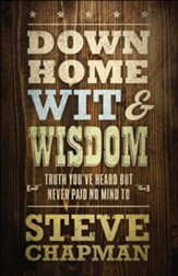 Down Home Wit & Wisdom: Truth You've Heard but Never Paid No Mind To