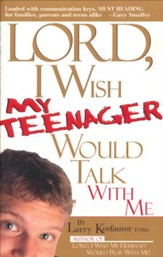 Lord, I Wish My Teenager Would Talk with Me
