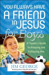 You Always Have a Friend in Jesus for Boys: A Tween's Guide to Knowing and Following Him