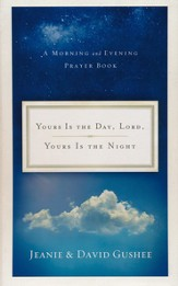 Yours is the Day, Lord, Yours is the Night: A Morning and Evening Prayer Book