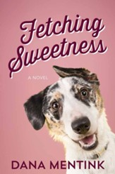 Fetching Sweetness: A Novel for Dog Lovers