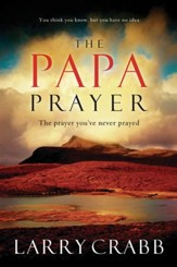The Papa Prayer: The Prayer You've Never Prayed - eBook
