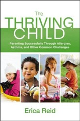 The Thriving Child: Parenting Successfully Through Allergies, Asthma, and Other Common Challenges