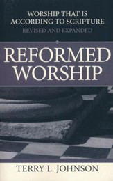 Reformed Worship: Worship That Is According To Scripture (Revised and Expanded)