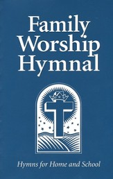 Family Worship Hymnal: Hymns for Home and School
