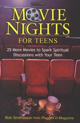 Movie Nights for Teens: 25 More Movies to Spark Spiritual Discussions with Your Teen