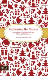 Redeeming the Season: Simple Ideas for a Memorable and Meaningful Christmas