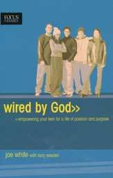 Wired By God: empowering your teen for a life of passion and purpose