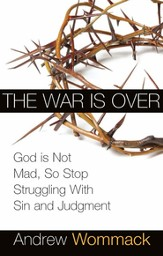 War is Over: God is Not Mad, So Stop Struggling With Sin and Judgment - eBook