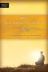 Yes, Your Marriage Can Be Saved: 12 Truths for Rescuing Your Relationship