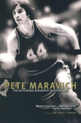 Pete Maravich: The Definitive Biography of Pistol Pete Maravich