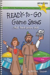 Ready-to-Go Game Shows...that teach serious stuff: Catholic Teachings and Practices Edition for Teens