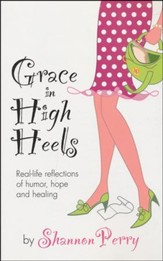 Grace in High Heels: Real-Life Reflections of Humor, Hope and Healing