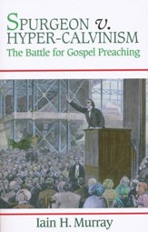Spurgeon vs Hyper-Calvinism: The Battle for Gospel Preaching
