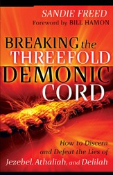 Breaking the Threefold Demonic Cord: How to Discern and Defeat the Lies of Jezebel, Athaliah and Delilah - eBook