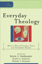 Everyday Theology: How to Read Cultural Texts and Interpret Trends - eBook
