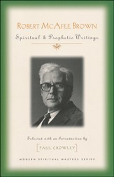 Robert McAfee Brown: Spiritual & Prophetic Writings