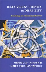 Discovering Trinity in Disability: A Theology for Embracing Difference
