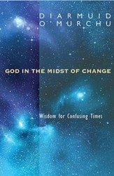 God in the Midst of Change: Wisdom for Confusing Times