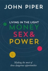 Living in the Light: Money, Sex & Power--Making the Most of Three Dangerous Opportunities
